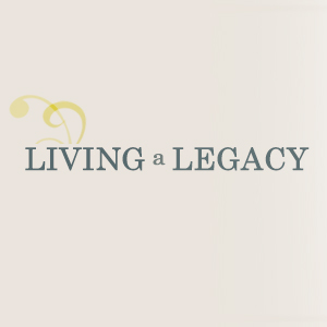 Living a Legacy - Small Thumbnail
