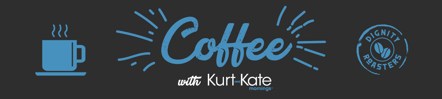 Coffee with Kurt and Kate Mornings
